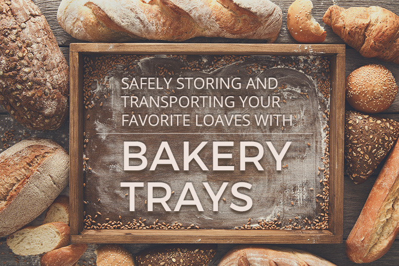 Safely Storing and Transporting Your Favorite Loaves with Bakery Trays