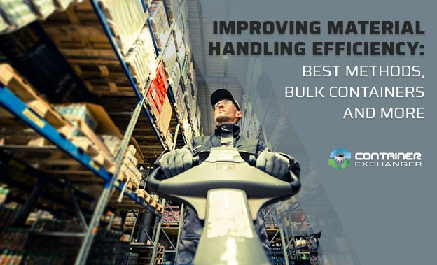 Improving Material Handling Efficiency Best Methods, Bulk Containers and More