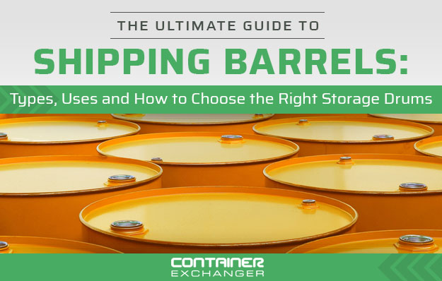 guide to shipping barrels choosing right storage drums