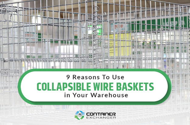 9 reasons to use collapsible wire baskets in your warehouse