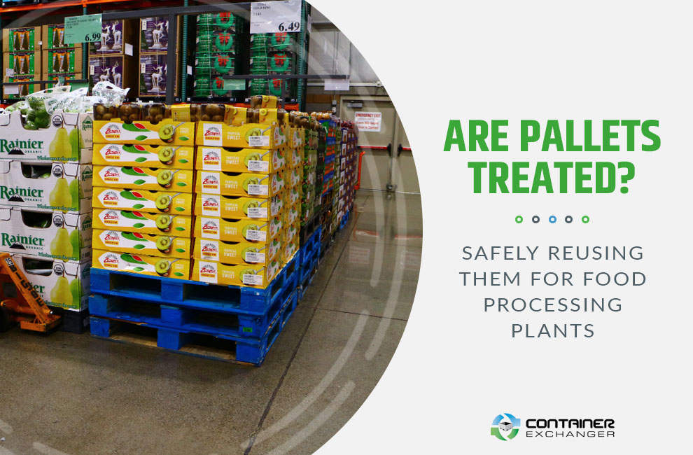 Are Pallets Treated Safely Reusing Them for Food Processing Plants
