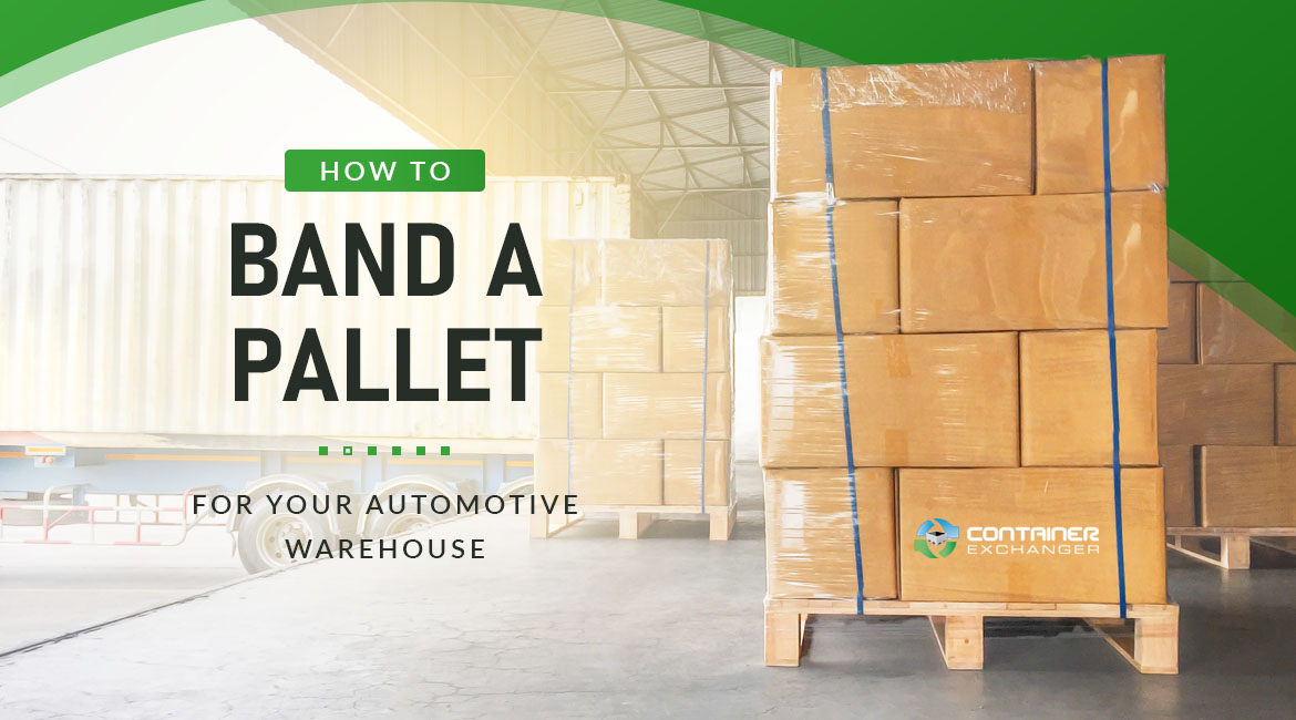 How to Band a Pallet for Your Automotive Warehouse
