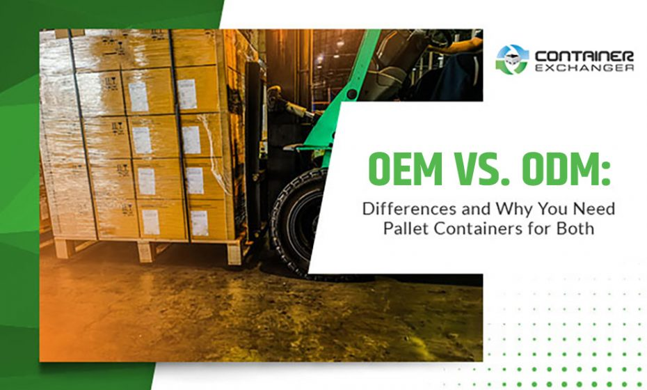 OEM vs. ODM: Differences and Why You Need Pallet Containers for Both