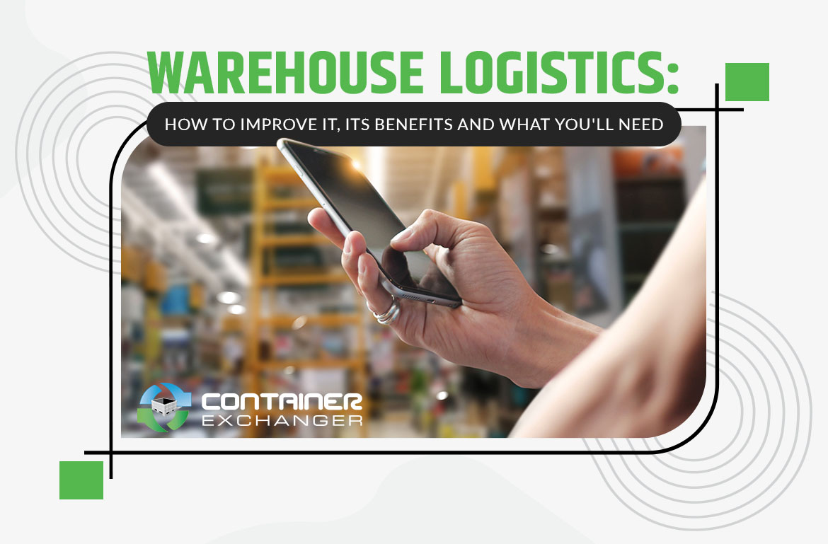 Warehouse Logistics How to Improve It, Its Benefits and What You'll Need
